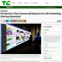 Facebook's Chris Gomersall Departs For His Marketing Startup Atomized
