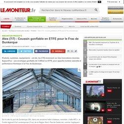 Atex (7/7) : Coussin gonflable en ETFE pour le Frac de Dunkerque - Innovation produits