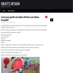 Astuce pour gonfler des ballons flottants sans hélium. Incroyable! - Objets design