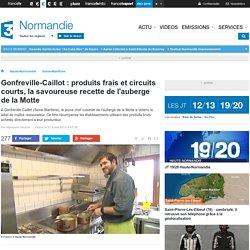 FRANCE 3 HAUTE NORMANDIE 31/07/15 Gonfreville-Caillot : produits frais et circuits courts, la savoureuse recette de l'auberge de la Motte