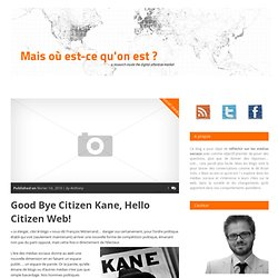 Good Bye Citizen Kane, Hello Citizen Web! - Mais où est-ce qu'on