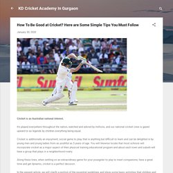 How To Be Good at Cricket? Here are Some Simple Tips You Must Follow