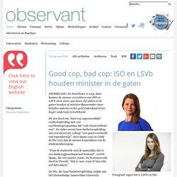 Good cop, bad cop: ISO en LSVb houden minister in de gaten