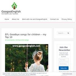 EFL Goodbye songs for children - my Top 10 - GoogooEnglish