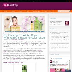 Say Goodbye To Winter Dryness With Refreshing Spring Facial Toners
