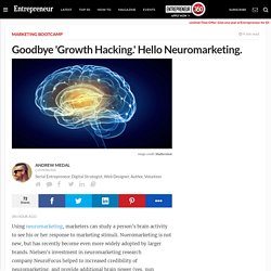 Goodbye 'Growth Hacking.' Hello Neuromarketing.