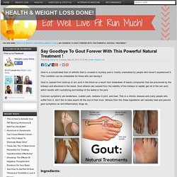 Say Goodbye To Gout Forever With This Powerful Natural Treatment !Health & Weight Loss Done!