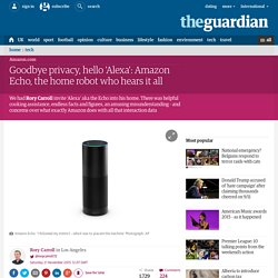 Goodbye privacy, hello Alexa: here's to Amazon echo, the home robot who hears it all