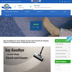 Say Goodbye to Your Dingy Couch & Carpet - Hire Professional Cleaning