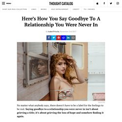 Here's How You Say Goodbye To A Relationship You Were Never In