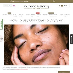 How to Say Goodbye to Dry Skin