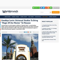 "Goodbye Lenin: Universal Studios To Bring ""Magic Of the Movies"" To Moscow"