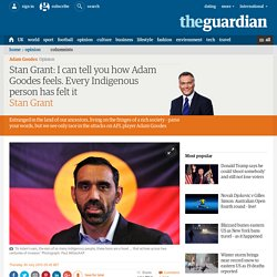I can tell you how Adam Goodes feels. Every Indigenous person has felt it