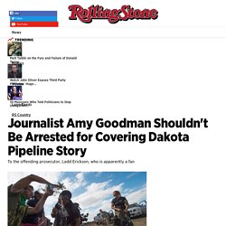 Taibbi on Amy Goodman Arrest for Covering Dakota Pipeline Story - Rolling Stone