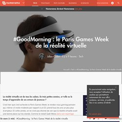 #GoodMorning : le Paris Games Week de la réalité virtuelle - Tech - Numerama