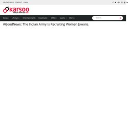 #GoodNews: The Indian Army Is Recruiting Women Jawans.