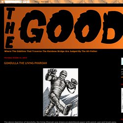 THE GOODS: GOMDULLA THE LIVING PHAROAH