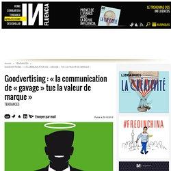 Goodvertising : « la communication de « gavage » tue la valeur de marque »