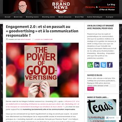 Engagement 2.0 : et si on passait au « goodvertising  et à la communication responsable ? « – The brandnewsblog l Le blog des marques et du branding