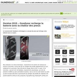 Genève 2015– Goodyear recharge la batterie avec la chaleur des pneus