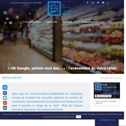 """""""OK Google, achète-moi des..."""" : l'avènement du voice retail"""