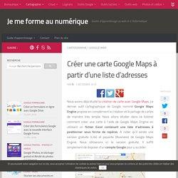 Créer une carte Google Maps à partir d'une liste d'adresses - Je me forme au numérique