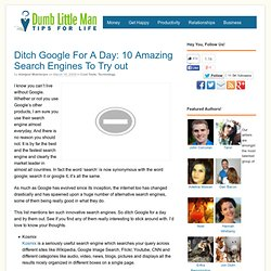 Ditch Google For A Day: 10 Amazing Search Engines To Try out - by Dumb Little Man