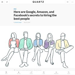 Here are Google (GOOG), Amazon (AMZN), and Facebook's (FB) secrets to hiring the best people — Quartz