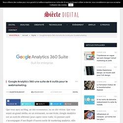 Google Analytics 360 une suite de 6 outils pour le webmarketing.