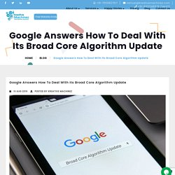 Google Answers How To Deal With Its Broad Core Algorithm Update