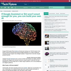 If Google Assistant or Siri aren't smart enough for you, you can build your own AI
