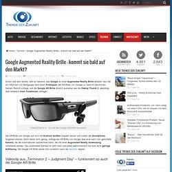 Google Augmented Reality Brille – kommt sie bald auf den Markt?