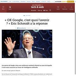 « OK Google, c'est quoi l'avenir ? » Eric Schmidt a la réponse