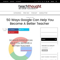 50 Ways Google Can Help You Become A Better Teacher