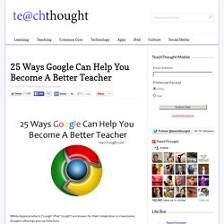 25 Ways Google Can Help You Become A Better Teacher