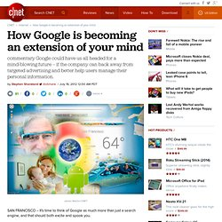 How Google is becoming an extension of your mind