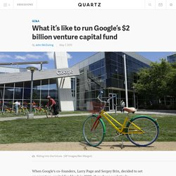 What it's like to run Google's $2 billion venture capital fund