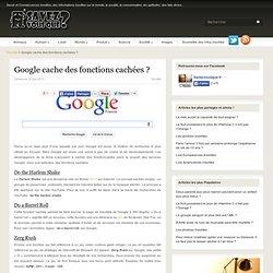 Google cache des fonctions cachées ?