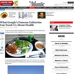 What Google's Famous Cafeterias Can Teach Us About Health - Life