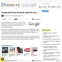 Google pode lançar fundo de capital de risco