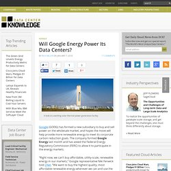 Will Google Energy Power Its Data Centers? « Data Center Knowled
