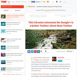 Google+ Chrome Extension Brings Tweets Into Your Stream