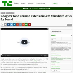 Google's Tone Chrome Extension Lets You Share URLs By Sound