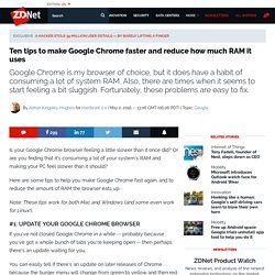 Ten tips to make Google Chrome faster and reduce how much RAM it uses