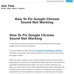 How To Fix Google Chrome Sound Not Working – Site Title