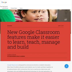 New Google Classroom features make it easier to learn, teach, manage and build