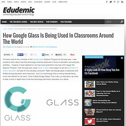 How Google Glass Is Being Used In Classrooms Around The World