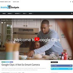 Google Clips: A Not So Smart Camera