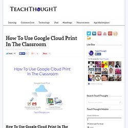 How To Use Google Cloud Print In The Classroom