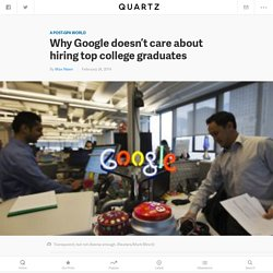 Why Google doesn't care about hiring top college graduates - Quartz
